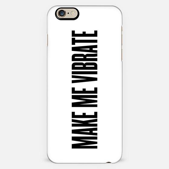make me vibrate iphone 6 case by wamdesign casetify. Black Bedroom Furniture Sets. Home Design Ideas