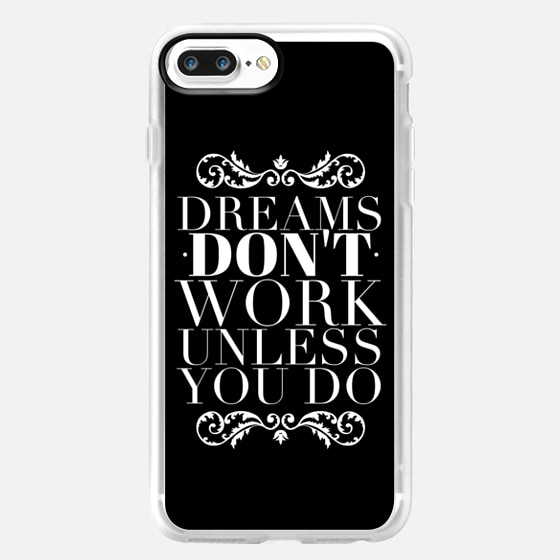 Dreams don't work unless you do -