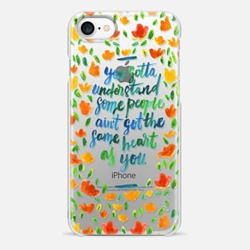 iPhone 7 Case You Gotta Understand Some People Ain't Got the Same Heart As You V1