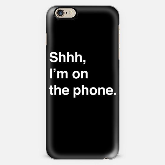 Shhh, I'm On The Phone. (black) - Classic Snap Case