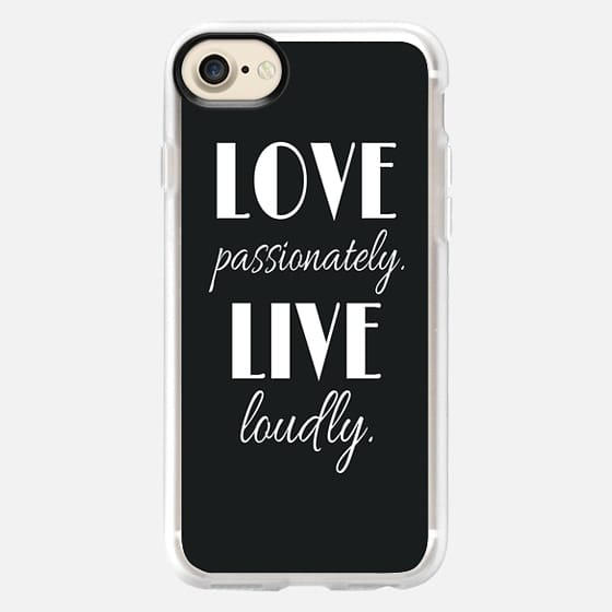 """Love Passionately Live Loudly."" Black & White Text Typography Inspirational Quote -"
