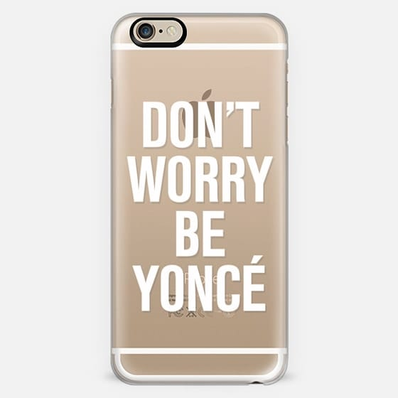 Don't Worry Be Yoncé Transparent Typography -