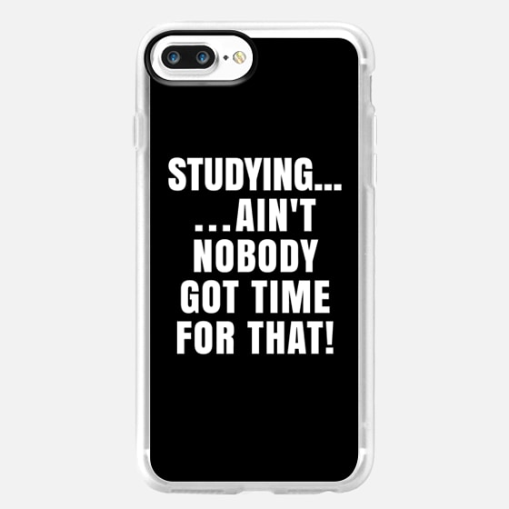 STUDYING AIN'T NOBODY GOT TIME FOR THAT (Black & White) -