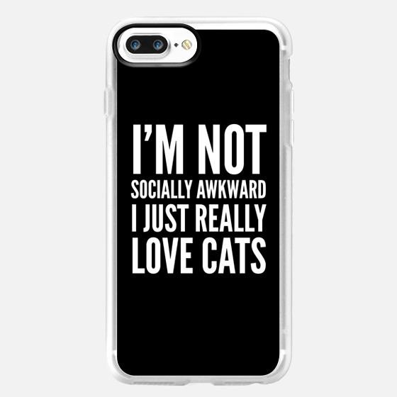 I'm Not Socially Awkward I Just Really Love Cats (Black & White) -