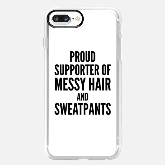 PROUD SUPPORTER OF MESSY HAIR AND SWEATPANTS -