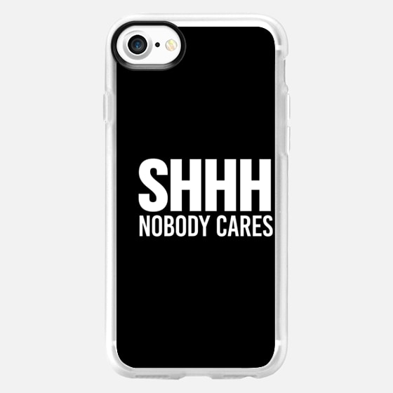 Shhh Nobody Cares Shut Up Be Quiet Leave Me Alone -