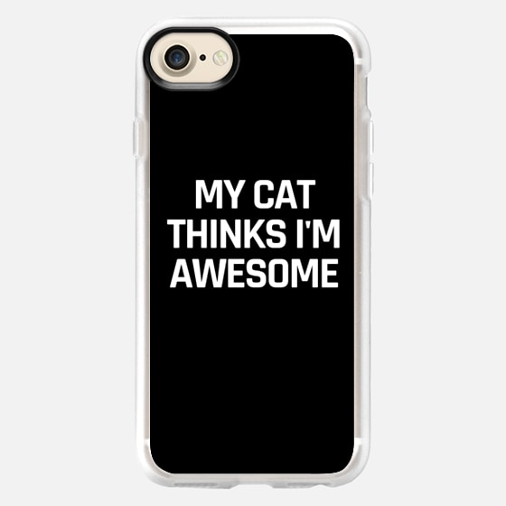 My Cat Thinks I'm Awesome (Black & White) -