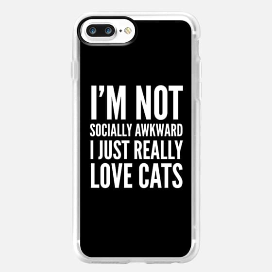 I'm Not Socially Awkward I Just Really Love Cats (Black & White) -