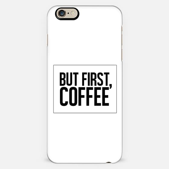 But First, Coffee.  -