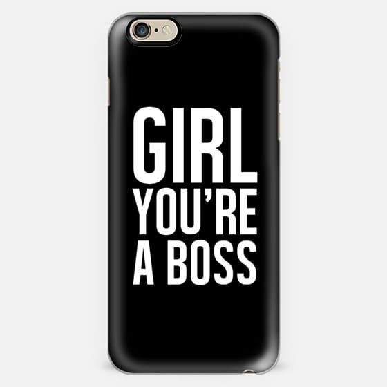 GIRL. YOU'RE A BOSS. -