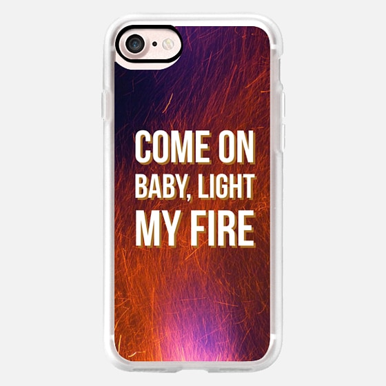 Come On Baby, Light My Fire -